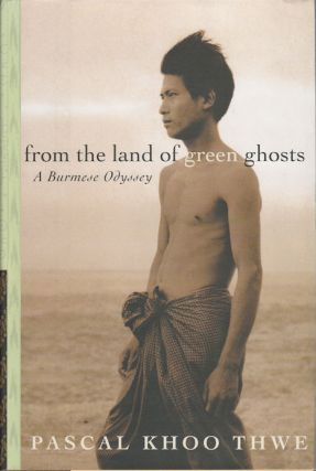 From the Land of Green Ghosts. A Burmese Odyssey. PASCAL KHOO THWE