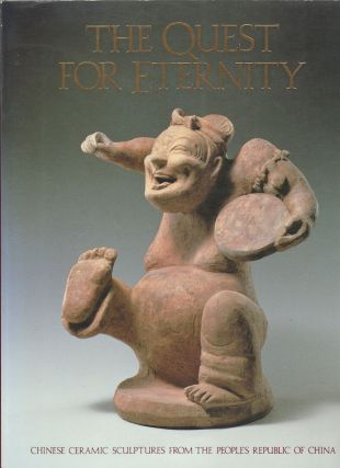 The Quest for Eternity. Chinese Ceramic Sculptures from the People's Republic of China