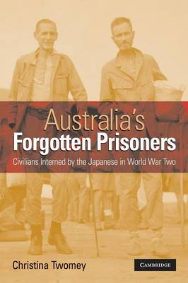 Australia's Forgotten Prisoners. Civilians Interned by the Japanese in World War Two. CHRISTINA...