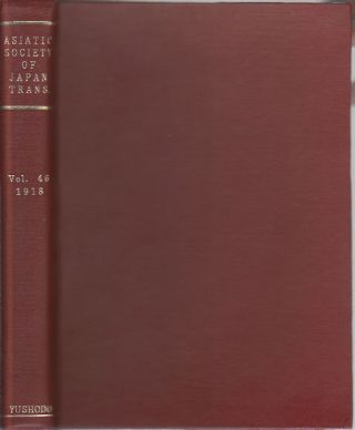 Transactions of The Asiatic Society of Japan. Vol. XLVI - Part I & II. 1918. ASIATIC SOCIETY OF...