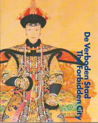 De Verboden Stad. The Forbidden City. Court Culture of the Chinese Emperors (1644-1911). WIM...