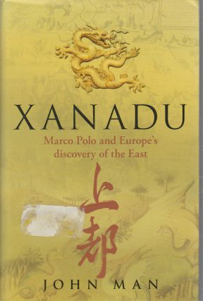 Xanadu. Marco Polo and Europe's discovery of the East. JOHN MAN