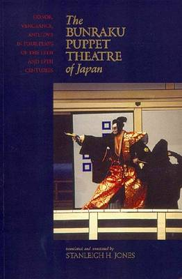 Bunraku Puppet Theatre of Japan. Honor, Vengeance and Love in Four Plays of the 18th and 19th...
