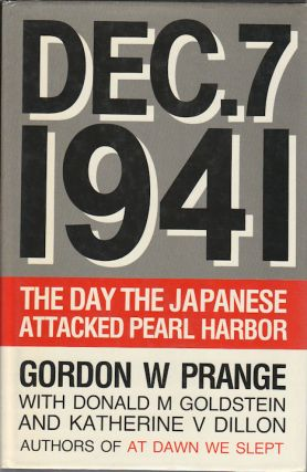 Dec. 7, 1941. The Day Japanese Attacked Pearl Harbor. GORDON W. PRANGE