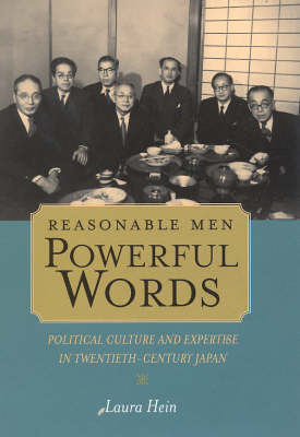 Reasonable Men, Powerful Words. Political Culture and Expertise in Twentieth Century Japan. LAURA...