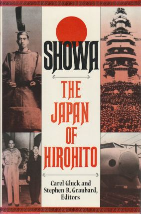 Showa. The Japan of Hirohito. CAROL AND STEPHEN R. GRAUBARD GLUCK