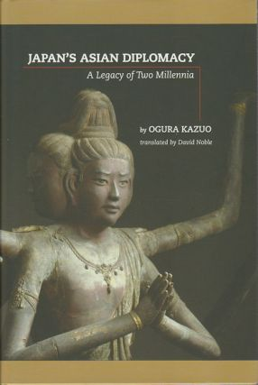 Japan's Asian Diplomacy. A Legacy of Two Millennia. KAZUO OGURA