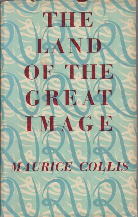 The Land of the Great Image. Being Experiences of Friar Manrique in Arakan. MAURICE COLLIS