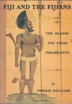 Fiji and the Fijians. Vol. I. The Islands and Their Inhabitants. THOMAS WILLIAMS