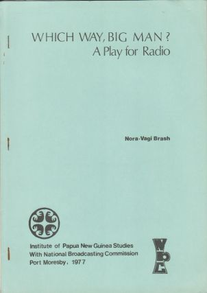 Which Way, Big Man? A Play for Radio. NORA-VAGI BRASH