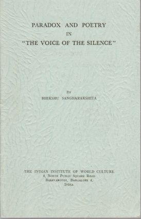 "Paradox and Poetry in ""The Voice of the Silence"" BHIKSHU SANGHARAKSHITA"