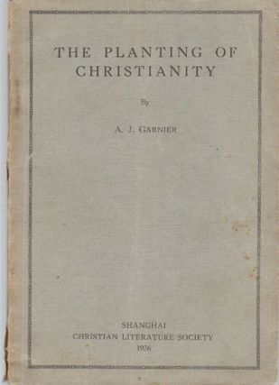 The Planting of Christianity. A. J. GARNIER