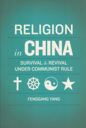 Religion in China. Survival & Revival Under Communist Rule. YANG FENGGANG