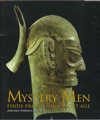 Mystery Men. Finds from China's Lost Age. ASIAN CIVILISATIONS MUSEUM
