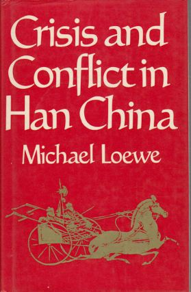 Crisis and Conflict in Han China. 104 BC to AD 9. MICHAEL LOEWE