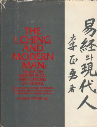 The I Ching and Modern Man: Essays on Metaphysical Implications of Change. JUNG YOUNG LEE