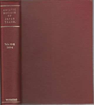 Transactions of The Asiatic Society of Japan. Vols 30-31. ASIATIC SOCIETY OF JAPAN