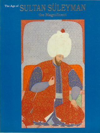 The Age of Sultan Suleyman. The Magnificent. MARTHE BERNUS TAYLOR, AND JACQUELINE MENZIES, EDMUND...