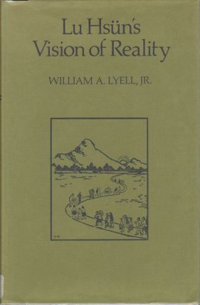 Lu Hsun's Vision of Reality. WILLIAM A. JR LYELL