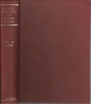 Transactions of The Asiatic Society of Japan. Vol. 27. 1899. ASIATIC SOCIETY OF JAPAN