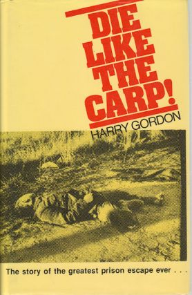 Die Like The Carp! The Story of the greatest prison escape ever. HARRY GORDON