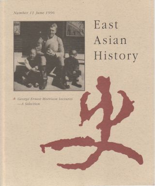 East Asian History. Number 11, June 1996. George Ernest Morrison Lectures - A Selection. GEREMIE...