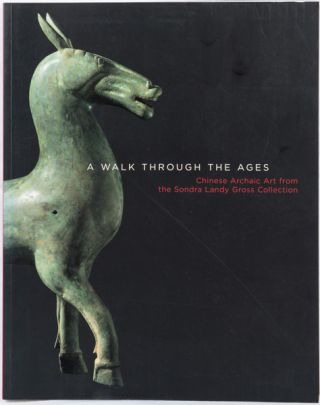Walk Through the Ages. Chinese Archaic Art from the Sondra Landy Gross Collection