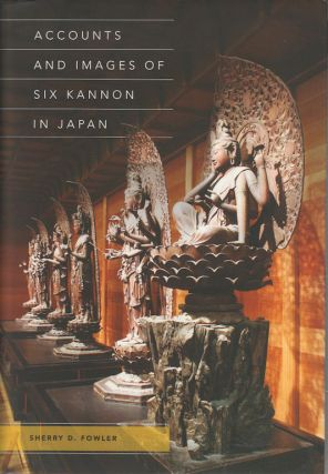 Accounts and Images of Six Kannon in Japan. SHERRY D. FOWLER