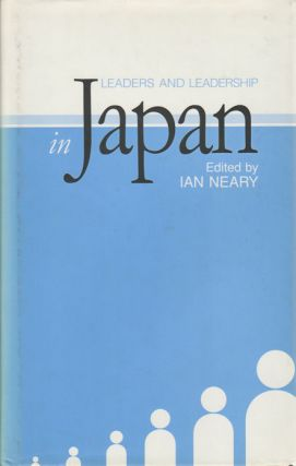 Leaders and Leadership in Japan. IAN NEARY