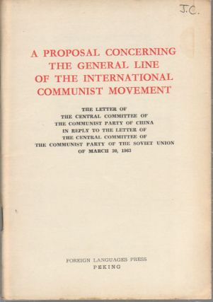 A Proposal Concerning the General Line of the International Communist Movement. The Letter of...