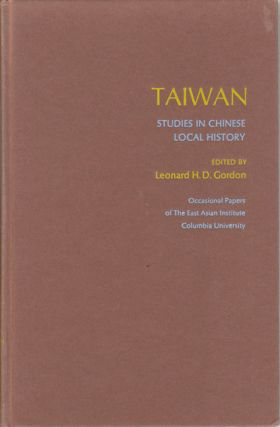 Taiwan. Studies in Chinese Local History. LEONARD H. D. GORDON