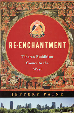 Re-Enchantment. Tibetan Buddhism Comes to the West. JEFFREY PAINE