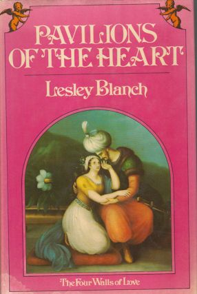 Pavilions of the Heart. The Four Walls of Love. LESLEY BLANCH
