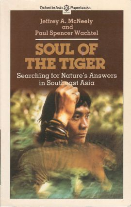 Soul of the Tiger. Searching for Nature's Answers in Southeast Asia. JEFFREY A. AND PAUL SPENCER...