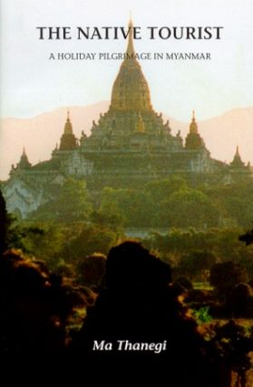 The Native Tourist. A Holiday Pilgrimage in Myanmar. MA THANEGI