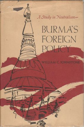 Burma's Foreign Policy. A Study in Neutralism. WILLIAM C. JOHNSTONE
