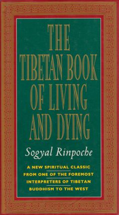 The Tibetan Book of Living and Dying. SOGYAL RINPOCHE