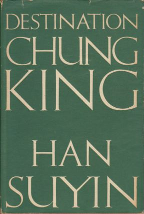 Destination Chungking. An Autobiography. HAN SUYIN