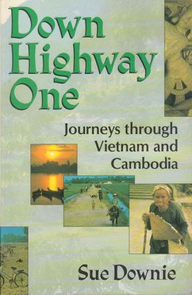Down Highway One. Journeys Through Vietnam and Cambodia. SUE DOWNIE