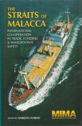 The Straits of Malacca. International Co-Operation in Trade, Funding & Navigational Safety....
