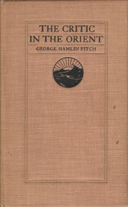 The Critic in the Orient. GEORGE HAMLIN FITCH
