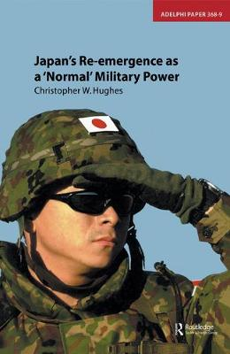 Japan's Re-emergence as a 'Normal' Military Power. CHRISTOPHER HUGHES