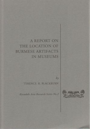 A Report on the Location of Burmese Artifacts in Museums. TERRENCE R. BLACKBURN