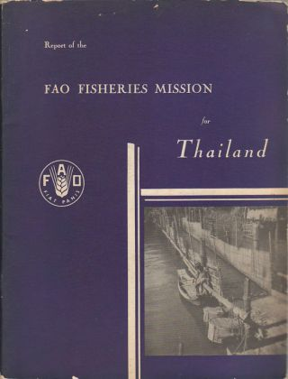 Report of the FAO Fisheries Mission for Thailand. FISHERIES IN THAILAND IN THE 1940S
