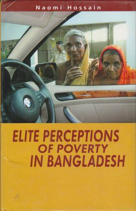 Elite Perceptions of Poverty in Bangladesh. NAOMI HOSSAIN