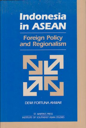 Indonesia in ASEAN. Foreign Policy and Regionalism. DEWI FORTUNA ANWAR