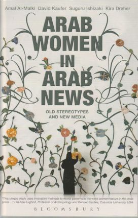 Arab Women in Arab News. Old Stereotypes and New Media. AMAL AL-MALKI, AND KIRA DREHER, SUGURU...