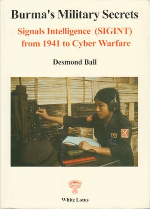 Burma's Military Secrets. Signals Intelligence (SIGINT) from the Second World War to Civil War...