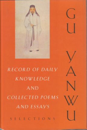 Record of Daily Knowledge and Collected Poems and Essays. Selections. GU YANWU