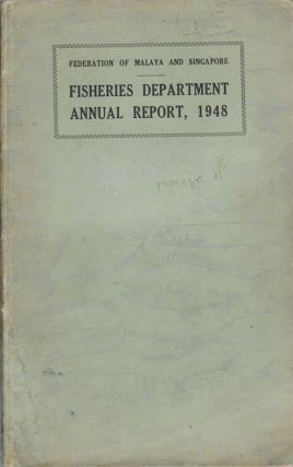 Annual Report of the Fisheries Department, Federation of Malaya and Singapore for the Year 1948....